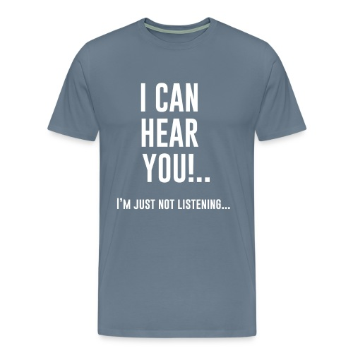I can hear you - Classic - Men - Men's Premium T-Shirt