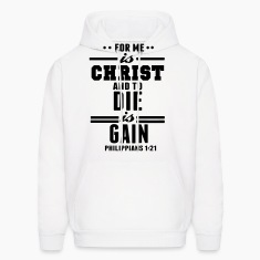 FOR ME IS CHRIST AND TO DIE IS GAIN Hoodies