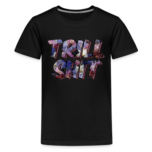 TRILL SHIT. - Kids' Premium T-Shirt