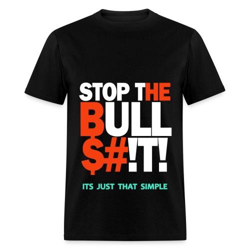 Stop the Bullshit - Men's T-Shirt
