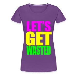 Let's Get Wasted - womens T-Shirt - Women's Premium T-Shirt