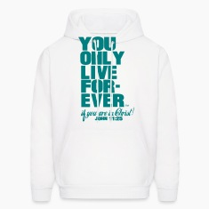 YOU ONLY LIVE FOREVER JOHN 11:25 Hoodies