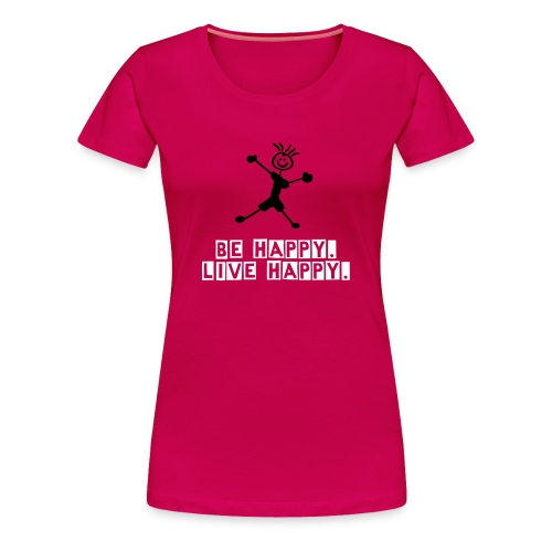 Be Happy. Live Happy. - Women's Premium T-Shirt