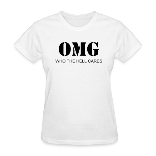 OMG  who the hell cares - Women's T-Shirt