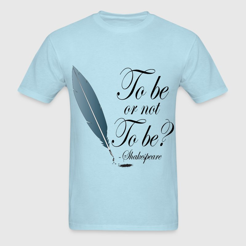 Shakespeare To Be Or Not To Be T-Shirts - Men's T-Shirt