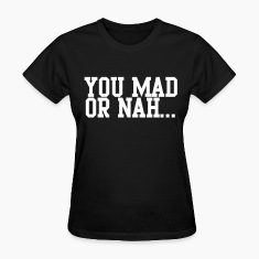 You mad or nah? Women's T-Shirts