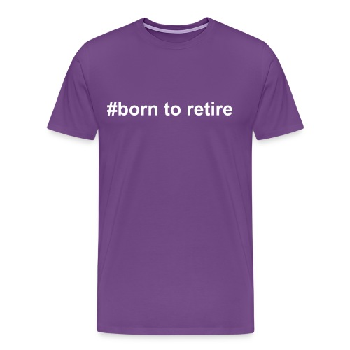 #borntoretire (born to retire) - Men's Premium T-Shirt