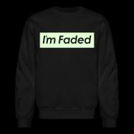 Long Sleeve Shirts ~ Crewneck Sweatshirt ~ I'm Faded [Glow in the Dark]