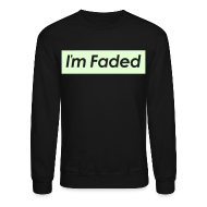 Long Sleeve Shirts ~ Men's Crewneck Sweatshirt ~ I'm Faded [Glow in the Dark]