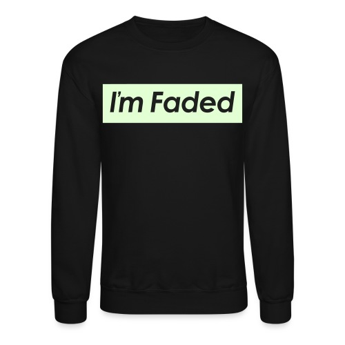 I'm Faded [Glow in the Dark] - Crewneck Sweatshirt
