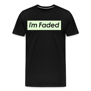 I'm Faded [Glow in the Dark] - Men's Premium T-Shirt
