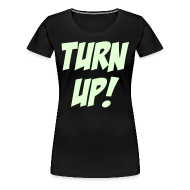 Women's T-Shirts ~ Women's Premium T-Shirt ~ Turn Up! [Glow in the Dark]