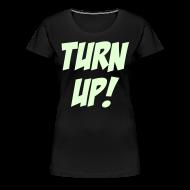 Women's T-Shirts ~ Women's Premium T-Shirt ~ Turn Up! [Glow in the Dark]
