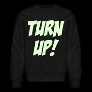 Long Sleeve Shirts ~ Crewneck Sweatshirt ~ Turn Up! [Glow in the Dark]