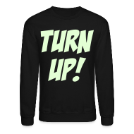 Long Sleeve Shirts ~ Men's Crewneck Sweatshirt ~ Turn Up! [Glow in the Dark]