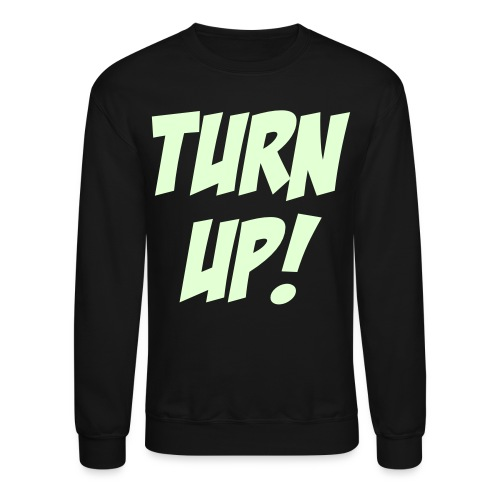 Turn Up! [Glow in the Dark] - Crewneck Sweatshirt