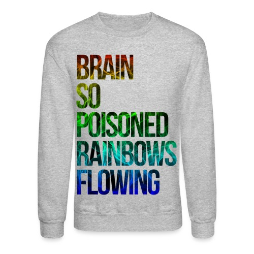 Brain So Poisoned - Crewneck Sweatshirt