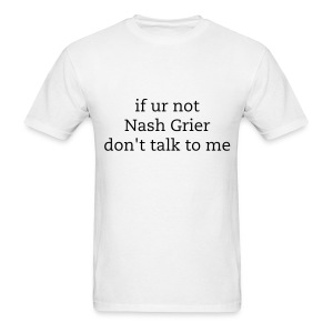 if ur not nash grier don't talk to me - Men's T-Shirt