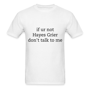 if ur not hayes grier don't talk to me - Men's T-Shirt