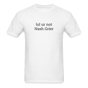 lol ur not nash grier  - Men's T-Shirt
