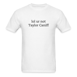 lol ur not taylor caniff  - Men's T-Shirt