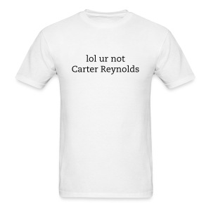 lol ur not carter reynolds - Men's T-Shirt