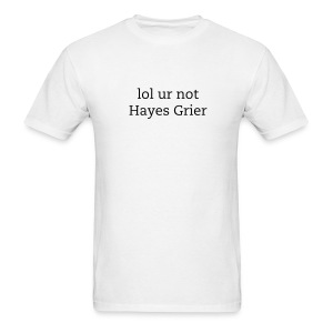 lol ur not hayes grier - Men's T-Shirt