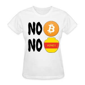 No Bitcoin No Honey T Shirt - Women's T-Shirt