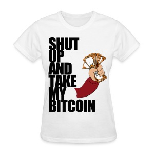 Shut Up & Take My Bitcoin T Shirt - Women's T-Shirt