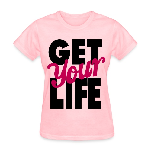 Get your life - Women's T-Shirt
