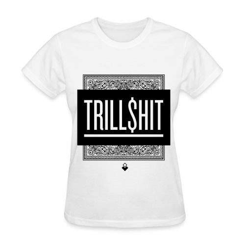 Trill Shit - Women's T-Shirt