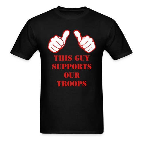 THIS GUY SUPPORTS OUR TROOPS - Men's T-Shirt