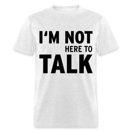 Not here to Talk - Men's T-Shirt