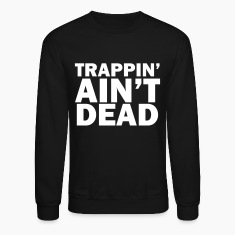 Trappin' ain't dead Long Sleeve Shirts