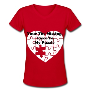 your the missing piece to my puzzle! - Women's V-Neck T-Shirt