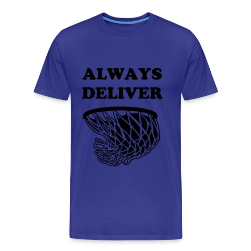 ALWAYS DELIVER TEE - Men's Premium T-Shirt