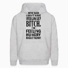 who said i dont have any feelings?.... Hoodies