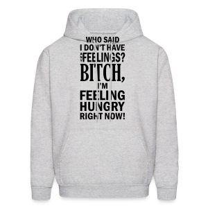 who said i dont have any feelings?.... Hoodies - Men's Hoodie
