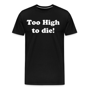TO HIGH TO DIE - Men's Premium T-Shirt