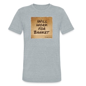 Will Work for Banket - Unisex Tri-Blend T-Shirt by American Apparel