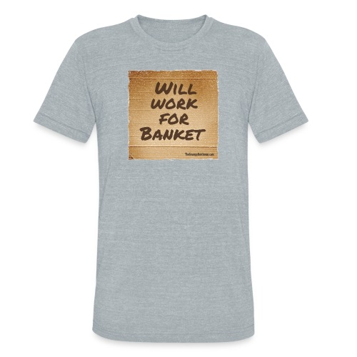 Will Work for Banket - Unisex Tri-Blend T-Shirt