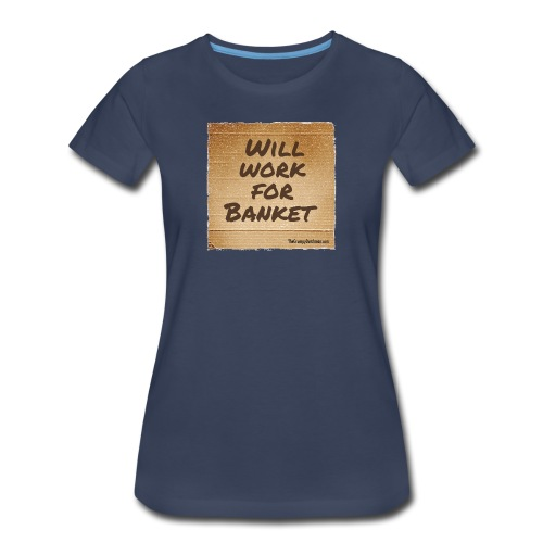 Will Work for Banket - Women's Premium T-Shirt