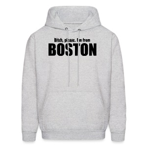 Bitch, please. I'm from Boston - Men's Hoodie