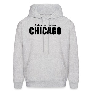 Bitch, please. I'm from Chicago - Men's Hoodie