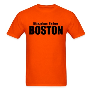 Bitch, please. I'm from Boston - Men's T-Shirt