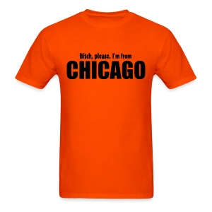 Bitch, please. I'm from Chicago - Men's T-Shirt