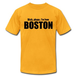 Bitch, please. I'm from Boston - Men's T-Shirt by American Apparel