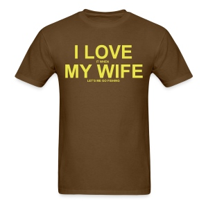 I Love It When My Wife Let's Me Go Fishing - Men's T-Shirt