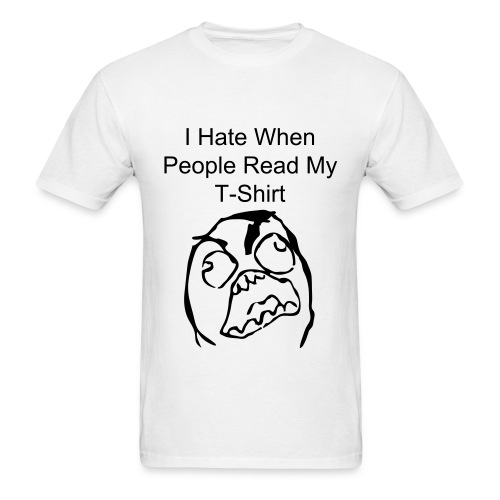 I Hate When People Read My Shirt - Men's T-Shirt