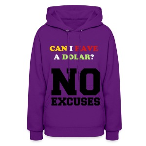 Can i have a dollar? No exuses) Hoodie - Women's Hoodie